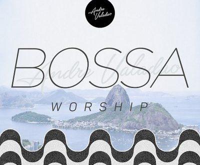 Bossa Worship: André Valadão